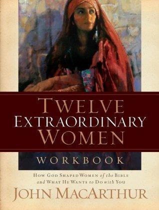 Twelve Extraordinary Women Workbook  by  John F. MacArthur Jr.