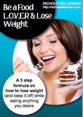 Be a FOOD L.O.V.E.R  & Lose Weight Nichole Kellerman