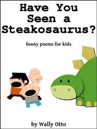 Have You Seen a Steakosaurus?  by  Wally Otto