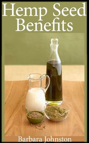Hemp Seed Benefits: The Hidden Nutritional Value of Hemp Seeds Barbara Johnston