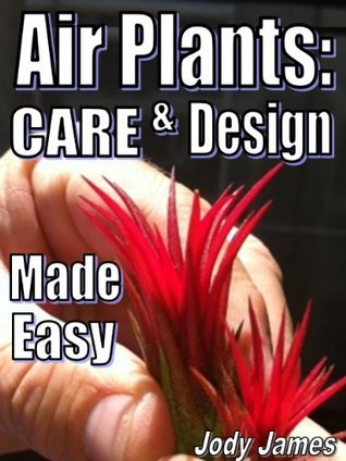 Air Plants: Care and Design Made Easy Jody James