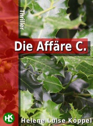 Die Affäre C.: Thriller  by  Helene Luise Köppel