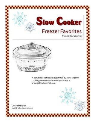 Slow Cooker Freezer Favorites from 30 Day Gourmet  by  Carol Santee