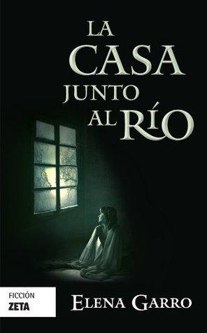 LA CASA JUNTO AL RÍO Elena Garro