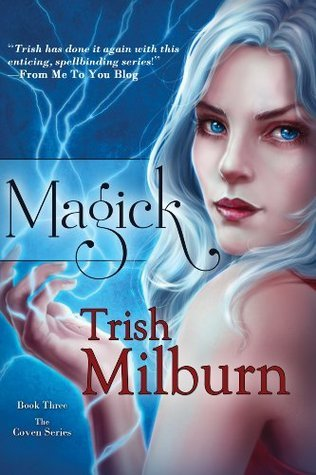 Magick (Book 3 in the Coven Series)  by  Trish Milburn