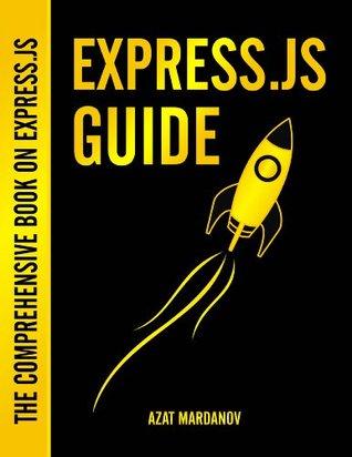 Express.js Guide  by  Azat Mardanov