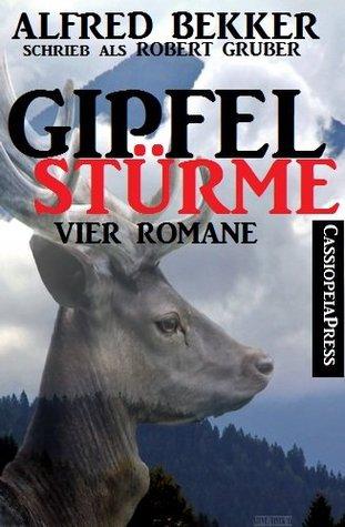 Gipfelstürme (Vier Romane)  by  Alfred Bekker