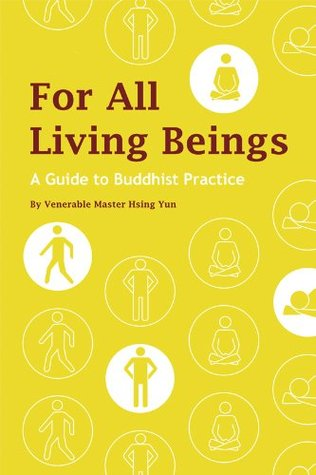 For All Living Beings: A Guide to Buddhist Practice  by  Hsing Yun