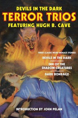 Devils in the Dark: Terror Trios Featuring Hugh B. Cave  by  Hugh B. Cave