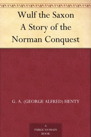 Wulf the Saxon A Story of the Norman Conquest G.A. Henty