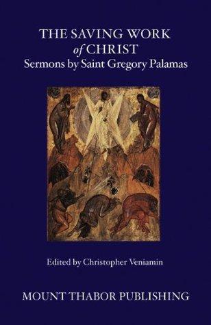 The Saving Work of Christ: Sermons Saint Gregory Palamas by Gregory Palamas