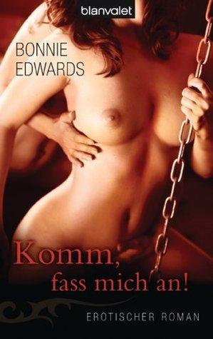 Komm, fass mich an!: Erotischer Roman Bonnie Edwards