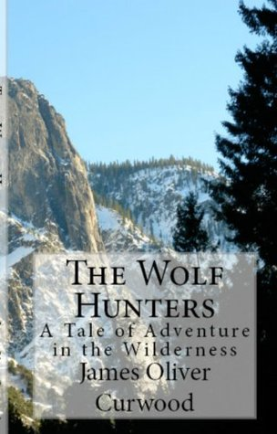 The Wolf Hunters & The Grizzly King  by  James Oliver Curwood