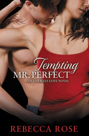 Tempting Mr. Perfect (Unlikely Love, #2)  by  Rebecca Rose