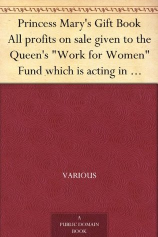 Princess Marys Gift Book All profits on sale given to the Queens Work for Women Fund which is acting in Conjunction with The National Relief Fund Various