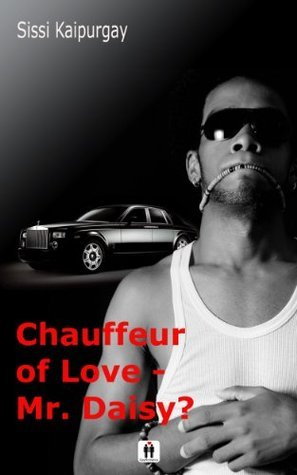 Chauffeur of love - Mr. Daisy? Sissi Kaipurgay