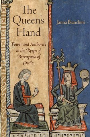 The Queens Hand: Power and Authority in the Reign of Berenguela of Castile  by  Janna Bianchini