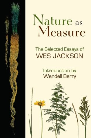 Nature as Measure: The Selected Essays of Wes Jackson  by  Wes Jackson
