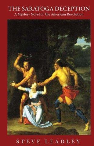 The Saratoga Deception:  A Mystery Novel of the American Revolution  by  Steve Leadley