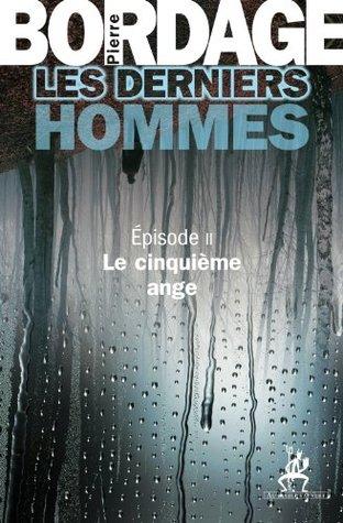 Les Derniers Hommes épisode 2: Le cinquième ange (Littérature)  by  Pierre Bordage