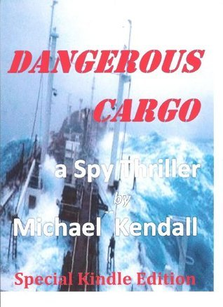 Dangerous Cargo  -  A Spy Thriller  by  Michael Kendall