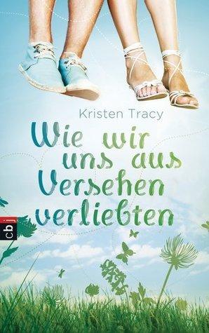 Wie wir uns aus Versehen verliebten  by  Kristen Tracy