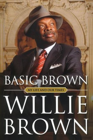 Basic Brown: My Life and Our Times  by  Willie L. Brown