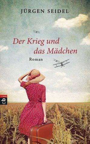Der Krieg und das Mädchen  by  Jürgen Seidel
