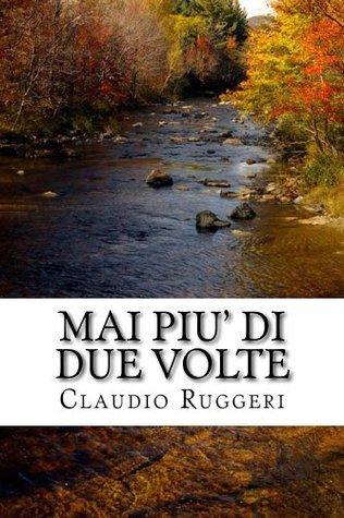 Mai piu di due volte  by  Claudio Ruggeri
