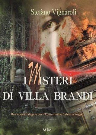 I Misteri Di Villa Brandi: Una Nuova Indagine Per Il Commissario Caterina Ruggeri  by  Stefano Vignaroli