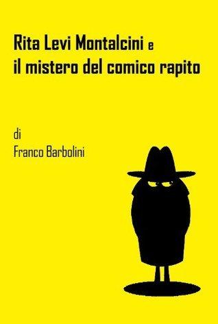 Rita Levi Montalcini e il mistero del comico rapito  by  Franco Barbolini