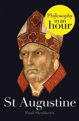 St Augustine: Philosophy in an Hour Paul Strathern