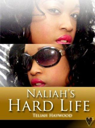 Naliahs Hard Life  by  Teliah Haywood