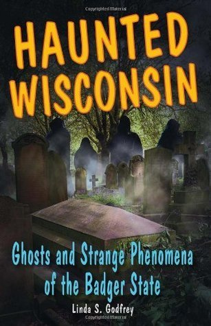 Haunted Wisconsin: Ghosts and Strange Phenomena of the Badger State (Haunted (Stackpole)) (Haunted Series) Linda S. Godfrey
