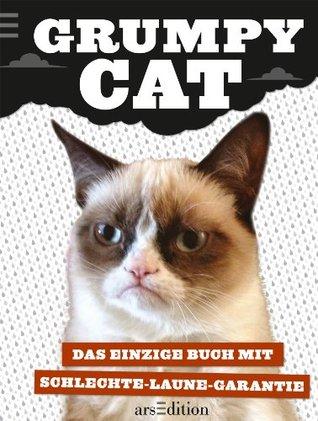 Grumpy Cat: Das einzige Buch mit Schlechte-Laune-Garantie  by  Grumpy Cat