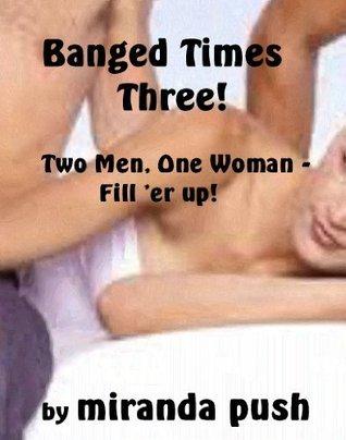 Banged Times Three!  by  Miranda Push