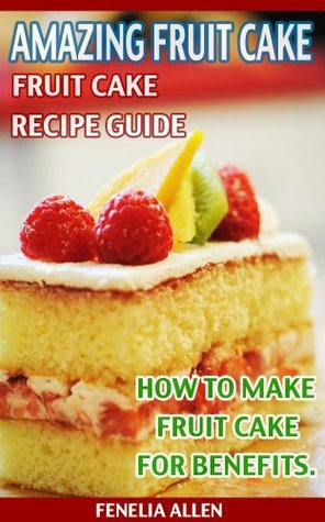 Amazing Fruit Cake: fruit cake Recipe Guide  by  Fenelia Allen
