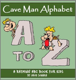 The Crazy Cave Man Alphabet: A Rhyming ABC Book for Kids  by  Julie Sonnen