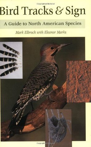 Bird Tracks & Sign : A Guide to North American Species  by  Mark Elbroch