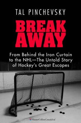 Breakaway: From Behind the Iron Curtain to the NHL--The Untold Story of Hockeys Great Escapes  by  Tal Pinchevsky