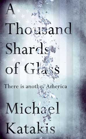 A Thousand Shards of Glass: There Is Another America Michael Katakis