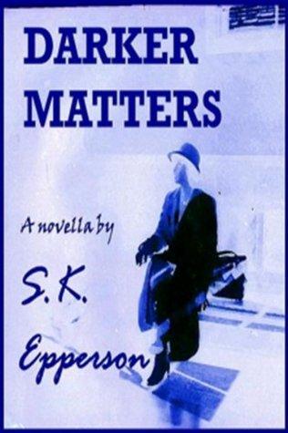 Darker Matters S.K. Epperson