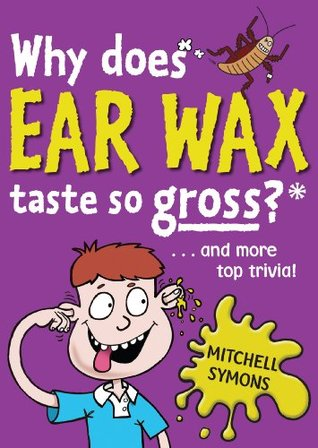 Why Does Ear Wax Taste So Gross? (Mitchell Symons Trivia Books) Mitchell Symons