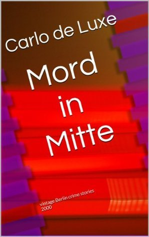 Mord in Mitte (vintage Berlin crime stories)  by  de Luxe, Carlo