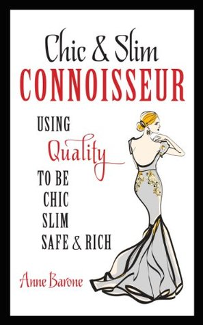 Chic & Slim CONNOISSEUR: Using Quality To Be Chic Slim Safe & Rich  by  Anne Barone