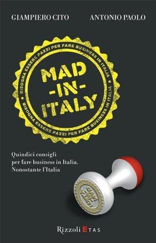 Mad in Italy: Quindici consigli per fare business in Italia. Nonostante lItalia (Management)  by  Gianpiero Cito