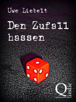 Den Zufall hassen  by  Uwe Liebelt