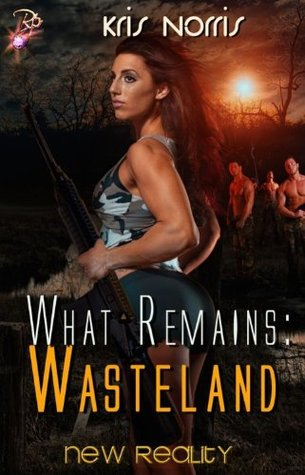What Remains: Wasteland (New Reality, #9) Kris Norris