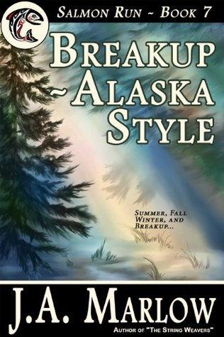 Breakup - Alaska Style (Salmon Run, #7) J.A. Marlow