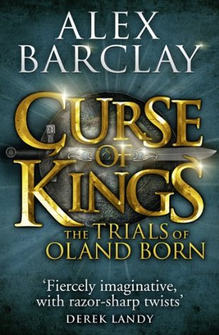 Curse of Kings (The Trials of Oland Born, Book 1) Alex Barclay